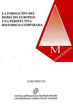 La formación del derecho europeo : una perspectiva histórico-comparada / Luigi Moccia. - Madrid : Universidad Complutense de Madrid, Facultad de Derecho, 2013