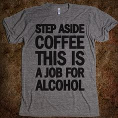Step Aside Coffee This A Job For Alcohal