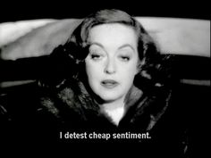 """I detest cheap sentiment..."" Bette Davis in All About Eve"