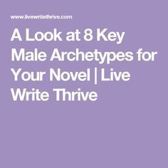 A Look at 8 Key Male Archetypes for Your Novel | Live Write Thrive