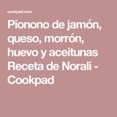 Pionono de jamón, queso, morrón, huevo y aceitunas Receta de Norali - Cookpad
