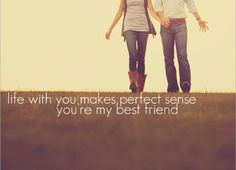 Finding your best friend and the love of your life in the same person is the most wonderful feeling in the world.