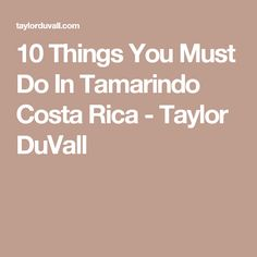 10 Things You Must Do In Tamarindo Costa Rica - Taylor DuVall