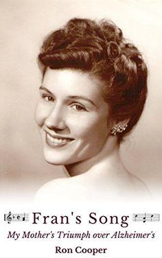 Fran's Song: My Mother's Triumph over Alzheimer's by Ron Cooper http://www.amazon.com/dp/B01BL0DJ8W/ref=cm_sw_r_pi_dp_0fsWwb0ENEZZ4