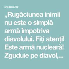 """""""Rugăciunea inimii nu este o simplă armă împotriva diavolului. Fiți atenți! Este armă nucleară! Zguduie pe diavol, îl face să dispară!"""" – Ortodoxia.me Pray, God, Dios, Allah, The Lord"""