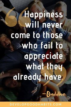 """""""Happiness will never come to those who fail to appreciate what they have already have"""" - The Buddha 81 Buddha Quotes on Happiness, Life, Love, Death, and Change Buddha Quotes On Death, Death Quotes, Change Quotes, Quotes To Live By, Motivational Words, Inspirational Quotes, Happy Quotes, Life Quotes, How To Get Motivated"""