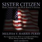 """""""Not a traditional political science work concerned with office-seeking, voting, or ideology, Sister Citizen is an examination of how African American women understand themselves as citizens and what they expect from political organizing."""""""