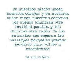 Porque es preciso perderse para volver a encontrarse. Eduardo Galeano