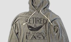 Retirement Hoodie, Retired and the living is easy, hammock