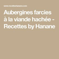 Aubergines farcies à la viande hachée - Recettes by Hanane