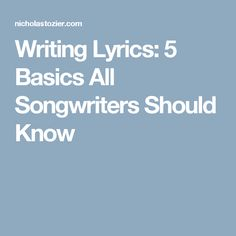 Writing Lyrics: 5 Basics All Songwriters Should Know