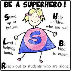 Let's encourage our students to be classroom SUPERHEROES!  Stand up to bullies. Help children who are sad. Lend a helping hand. Be kind to others Reach out to students who are alone.