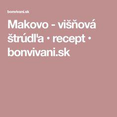 Makovo - višňová štrúdľa • recept • bonvivani.sk Basket