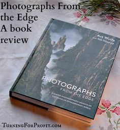 Photographs from the Edge, 40 years of amazing photography from around the world. Learn the equipment, settings, and creative choices behind each shot. Wood Turning Projects, Amazing Photography, Book Art, This Book, How To Apply, Woodturning, Lathe, Book Reviews, Business
