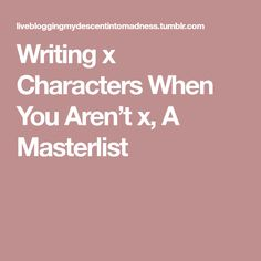 Writing x Characters When You Aren't x, A Masterlist
