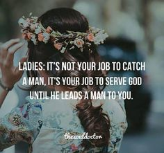 God will lead you to a man if it is in His plan and you are serving Him. Wait patiently upon the Lord