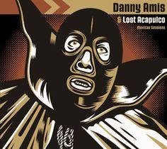Dr. Alderete 2005 Danny Amis & Lost Acapulco - Mexican Sessions EP [Mostri Ssimo] #albumcover