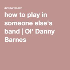 How to play in someone else's band | Ol' Danny Barnes
