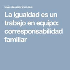 La igualdad es un trabajo en equipo: corresponsabilidad familiar