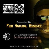 The Natural Essence House Show Episode 146:  UR Gig Guide Edition - Ge3 Monk by Natural Essence Media™ on SoundCloud