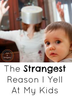 Sometimes we yell for the strangest reasons.  This is a huge trigger for me...I bet it's one for you too.