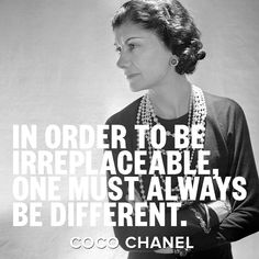 """""""In order to be irreplaceable, one must always be different."""" Born August 19th, 1883: Iconic fashion designer Coco Chanel."""