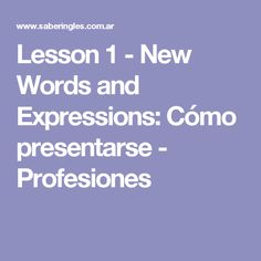 Lesson 1 - New Words and Expressions: Cómo presentarse - Profesiones