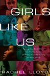 Girls Like Us.   Fighting for a World Where Girls Are Not for Sale, an Activist Finds Her Calling and Heals Herself.     By GEMS founder Rachel Lloyd