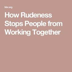 How Rudeness Stops People from Working Together