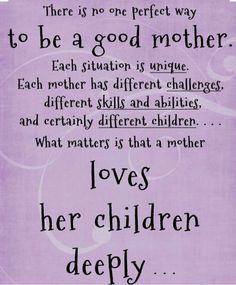 There is no one perfect way to be a good mother...