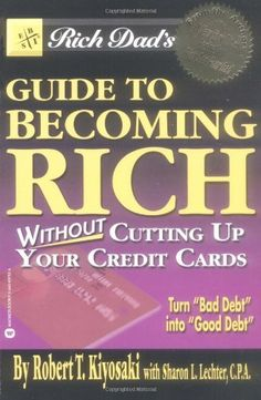 Rich Dad's Guide to Becoming Rich...Without Cutting Up Your Credit Cards by Robert T. Kiyosaki