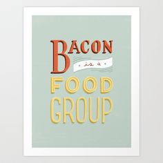 Bacon is a Food Group Art Print by Daily Dishonesty - $17.68 (for the kitchen)
