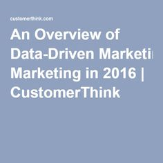 An Overview of Data-Driven Marketing in 2016 | CustomerThink