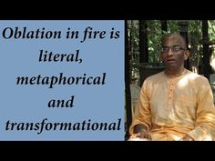 Fire-sacrifice is literal, metaphorical and transformational