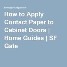How to Apply Contact Paper to Cabinet Doors | Home Guides | SF Gate                                                                                                                                                      More