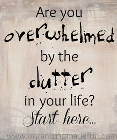Are you overwhelmed by the clutter in your life?