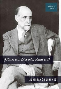 ¿Cómo era, Dios mío, cómo era?, Juan Ramón Jiménez