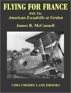FLYING FOR FRANCE: With the American Escadrille at Verdun [Illustrated] eBook: James R. McConnell: Amazon.ca: Kindle Store