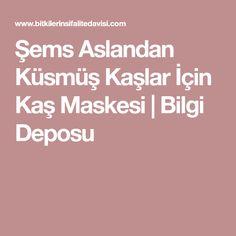 Şems Aslandan Küsmüş Kaşlar İçin Kaş Maskesi | Bilgi Deposu
