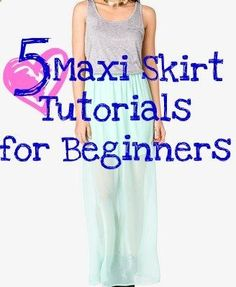 Eileen! if they say this can be done by a beginner in 10 minutes, it should only take you, like, 3 or 4!!! Maxi Skirt Tutorials for Beginning Sewers.