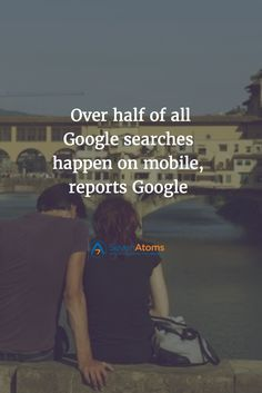 Over half of all Google searches happen on mobile, reports Google. Display Ads, Change, Shit Happens, Google Search