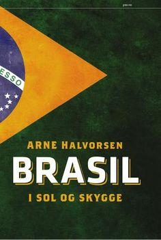 Arne Halvorsen Brasil I sol og skygge  Alt du trenger å vite før fotball-VM i 2014! #pax