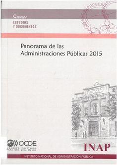 Panorama de las Administraciones Públicas 2015 Madrid : Instituto Nacional de Administración Pública : Organización para la Cooperación y el Desarrollo Económico, 2016, 341 p.