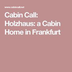 Cabin Call: Holzhaus: a Cabin Home in Frankfurt