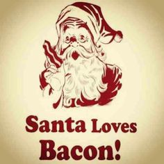 Forget the cookie's, just give Santa Bacon! Christmas Images, Christmas Time, Christmas Stuff, Bacon Day, Bacon Bacon, Pig Candy, Bacon Shirt, Bacon Funny, Art Quotes Funny
