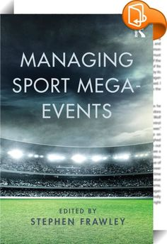 Managing Sport Mega-Events    ::  <P><EM>Managing Sport Mega-Events</EM> explores global developments in the management of sport mega-events. Sport mega-events such as the Olympic Games and the Football World Cup have been examined from a number of academic perspectives including history, sociology, politics, urban planning and economics. What is lacking, however, is a book which identifies and evaluates the current issues and complexities faced by those charged with the responsibility...
