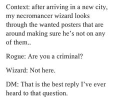 True of just about any party  Are you a criminal? Not here.   D&D