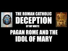 Roman Catholic Deception: Pagan Rome and the Idol of Mary Catholic Mass, Catholic Priest, Roman Catholic, Catholic Crucifix, Prayers To Mary, Here On Earth, Bible Teachings, Hail Mary, Eucharist