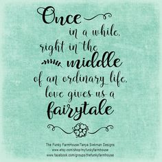 SVG & PNG - Once in a while, right in the middle of an ordinary life, love gives us a fairytale