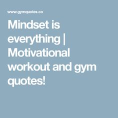 Mindset is everything | Motivational workout and gym quotes!